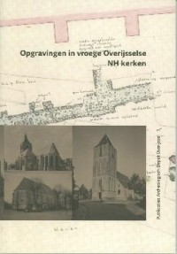 Publicaties Archeologische Depot Overijssel Opgravingen in vroege Overijsselse nh kerken