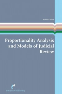 European Administrative Law Series Proportionality Analysis and Models of Judicial Review