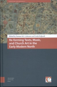 Crossing Boundaries: Turku Medieval and Early Modern Studies Re-forming Texts, Music, and Church Art in the Early Modern North