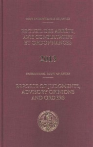 International Court of Justice, Reports of Judgments, Advisory Opinions and Orders 2013 /Cour Internationale de Justice Recueil des Arrets, Avis  Consultatifs et Ordonnances
