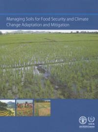 Managing Soils for Food Security and Climate Change Adaptation and Mitigation