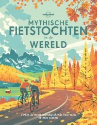 Lonely Planet - Mythische fietstochten in de wereld