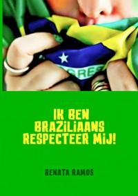 Ik ben Brazilliaans Respecteer mij!