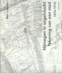 Nijmegen in vogelvlucht. Tekening van een stad 1876-1910