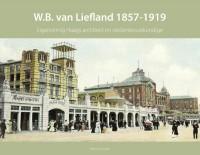 Haagse bouwmeesters in de 19e eeuw W.B. van Liefland 1857-1919