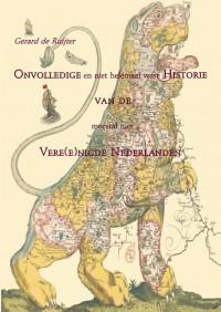 Onvolledige en niet helemaal ware Historie van de meestal niet Vere(e)nigde Nederlanden