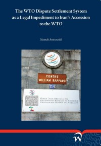 The wto dispute settlement system as a legal impediment to iran?s accession to the WTO