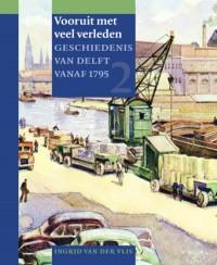 Vooruit met veel verleden (geschiedenis van Delft deel 2)  Introductieprijs tot 6 juni 2016