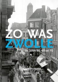Zo was Zwolle - De jaren '50, '60,'70