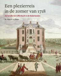 Plezierreis in de zomer van 1718 - De familie Von Uffenbach in de Nederlanden