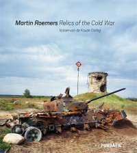 Martin Roemers - Relics of the Cold War