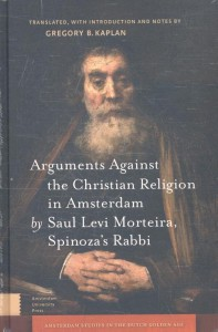 Amsterdam Studies in the Dutch Golden Age Arguments against the christian religion in Amsterdam by saul levi morteira, spinoza's rabbi
