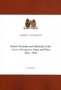 Senior Generals and Admirals of the Austro-Hungarian Army and Navy 1914 - 1918