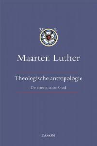 Maarten Luther, Theologische antropologie band I