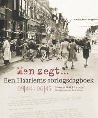Men zegt... Een Haarlems oorlogsdagboek 09|44 - 06|45
