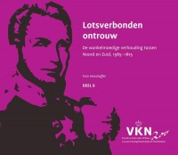 Noord en Zuid onder Willem I. 200 jaar Verenigd Koninkrijk der Nederlanden Lotsverbonden ontrouw