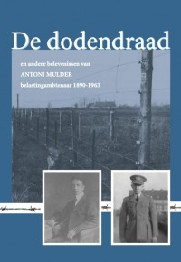 De dodendraad en andere belevenissen van Antoni Mulder, belastingambtenaar 1890-1963