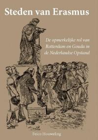 Steden van Erasmus, de opmerkelijke rol van Rotterdam en Gouda in de Nederlandse Opstand